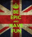 BE EPIC AND HAVE FUN - Personalised Poster large