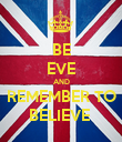 BE EVE AND REMEMBER TO BELIEVE  - Personalised Poster large