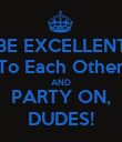 BE EXCELLENT To Each Other AND PARTY ON, DUDES! - Personalised Poster large
