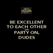 BE EXCELLENT TO EACH OTHER AND PARTY ON, DUDES - Personalised Poster large