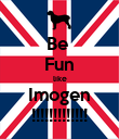 Be  Fun like Imogen !!!!!!!!!!!!! - Personalised Poster large