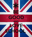 BE GOOD AND LOVE SCHOOL  - Personalised Poster large