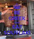 BE GREEK AND EAT SOUVLAKI - Personalised Poster large