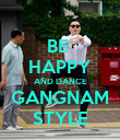BE  HAPPY AND DANCE GANGNAM STYLE - Personalised Poster large