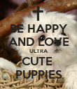 BE HAPPY AND LOVE ULTRA CUTE  PUPPIES - Personalised Poster large
