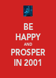 BE HAPPY AND PROSPER IN 2001 - Personalised Poster large