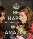 BE  HAPPY BECAUSE SEASON 2 WAS AMAZING - Personalised Poster large