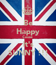 Be Happy Cause  It's SUNNY !!! - Personalised Poster large