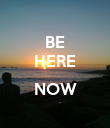 BE HERE  NOW  - Personalised Poster large