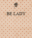 BE LADY     - Personalised Poster large