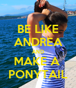 BE LIKE ANDREA AND MAKE A  PONYTAIL - Personalised Poster large