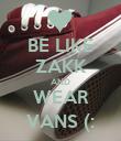 BE LIKE ZAKK AND WEAR VANS (: - Personalised Poster large