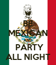 BE MÉXICAN AND  PARTY ALL NIGHT - Personalised Poster large