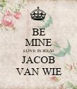 BE MINE LOVE IS REAl JACOB VAN WIE - Personalised Poster large