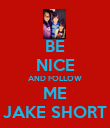 BE NICE AND FOLLOW ME JAKE SHORT - Personalised Poster large