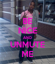 BE NICE AND UNMUTE ME - Personalised Poster small