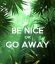 BE NICE OR GO AWAY  - Personalised Poster large