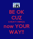 BE OK CUZ EVERYTHINGS now YOUR WAY!! - Personalised Poster large