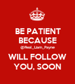 BE PATIENT BECAUSE @Real_Liam_Payne WILL FOLLOW YOU, SOON - Personalised Poster large