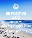 BE POSITIVE AND BE HAPPY (Being happy is.... in ur hand.....) - Personalised Poster large
