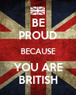 BE PROUD BECAUSE YOU ARE BRITISH - Personalised Poster large