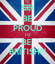 BE PROUD TO BE  BRITISH!!! - Personalised Poster large