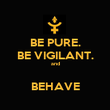 BE PURE. BE VIGILANT. and  BEHAVE - Personalised Poster large