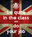 be quite in the class and do your job - Personalised Poster large