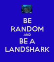 BE RANDOM AND BE A LANDSHARK - Personalised Poster large