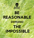 BE REASONABLE DEMAND THE  IMPOSSIBLE - Personalised Poster large