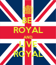 BE  ROYAL AND LIVE ROYAL - Personalised Poster large