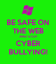 BE SAFE ON THE WEB AND STOP CYBER BULLYING! - Personalised Poster large