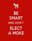 BE SMART AND DON'T ELECT A MOKE - Personalised Poster large