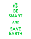BE SMART AND SAVE EARTH - Personalised Poster large