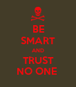 BE SMART AND TRUST NO ONE  - Personalised Poster large