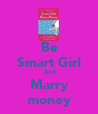 Be Smart Girl And Marry money - Personalised Poster large