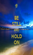 BE STILL AND HOLD ON - Personalised Poster large