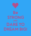 Be STRONG AND  DARE TO DREAM BIG! - Personalised Poster large