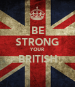 BE STRONG YOUR BRITISH  - Personalised Poster large