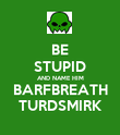 BE STUPID AND NAME HIM BARFBREATH TURDSMIRK - Personalised Poster large