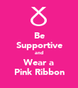 Be Supportive and Wear a Pink Ribbon - Personalised Poster large