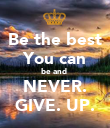 Be the best You can be and  NEVER. GIVE. UP. - Personalised Poster large