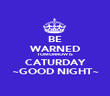 BE WARNED TOMORROW IS CATURDAY ~GOOD NIGHT~ - Personalised Poster large