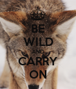 BE WILD AND CARRY ON - Personalised Poster large