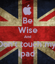 Be Wise And Don't touch my  Ipad  - Personalised Poster large