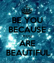 BE YOU BECAUSE YOU ARE  BEAUTIFUL - Personalised Poster large