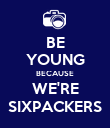 BE YOUNG BECAUSE WE'RE SIXPACKERS - Personalised Poster large