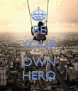 BE YOUR  OWN HERO - Personalised Poster large