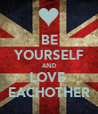 BE YOURSELF AND LOVE  EACHOTHER - Personalised Poster large