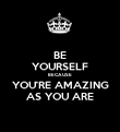 BE YOURSELF BECAUSE YOU'RE AMAZING AS YOU ARE - Personalised Poster large
